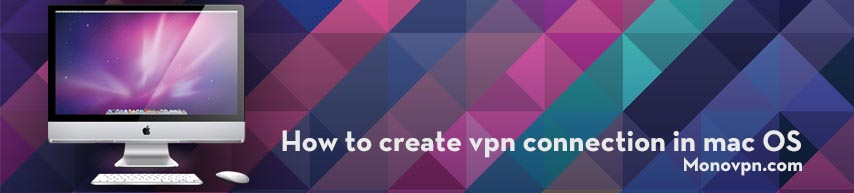 How to create vpn connection in mac OS
