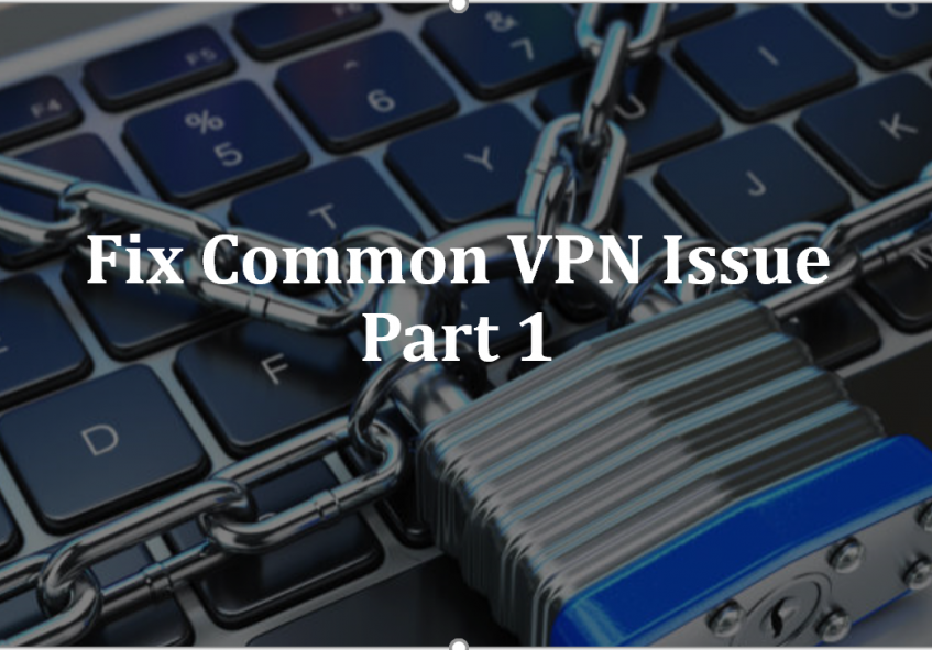 Fixing Common VPN Issues (Part 1)