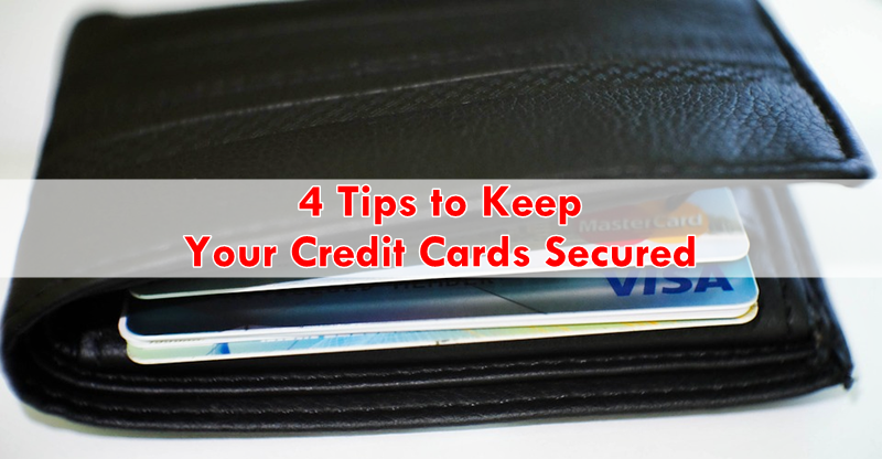 4 Tips to Keep Your Credit Cards Secured
