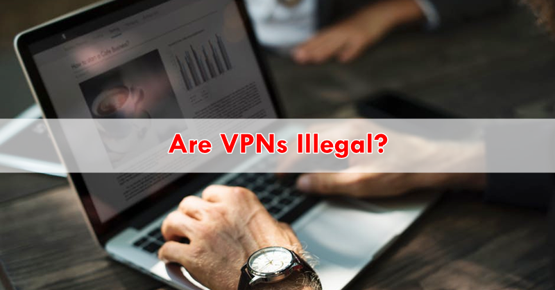 Are VPNs Illegal?