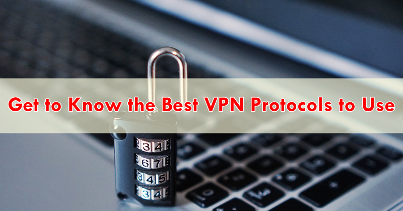 Get to Know the Best VPN Protocols to Use