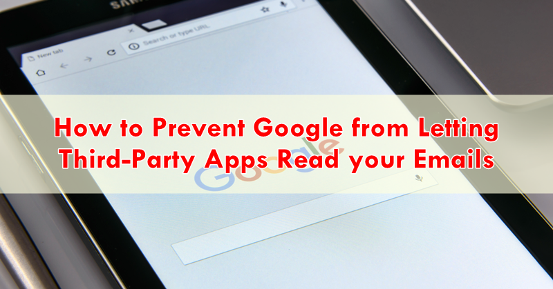 How to Prevent Google from Letting Third-Party Apps Read your Emails