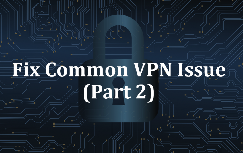 Fixing Common VPN Issues (Part 2)