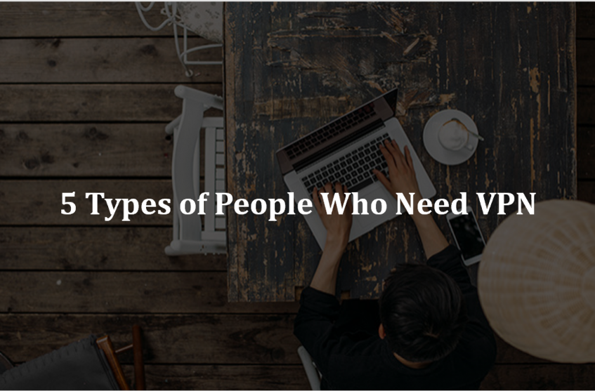 5 Types of People who needs VPN