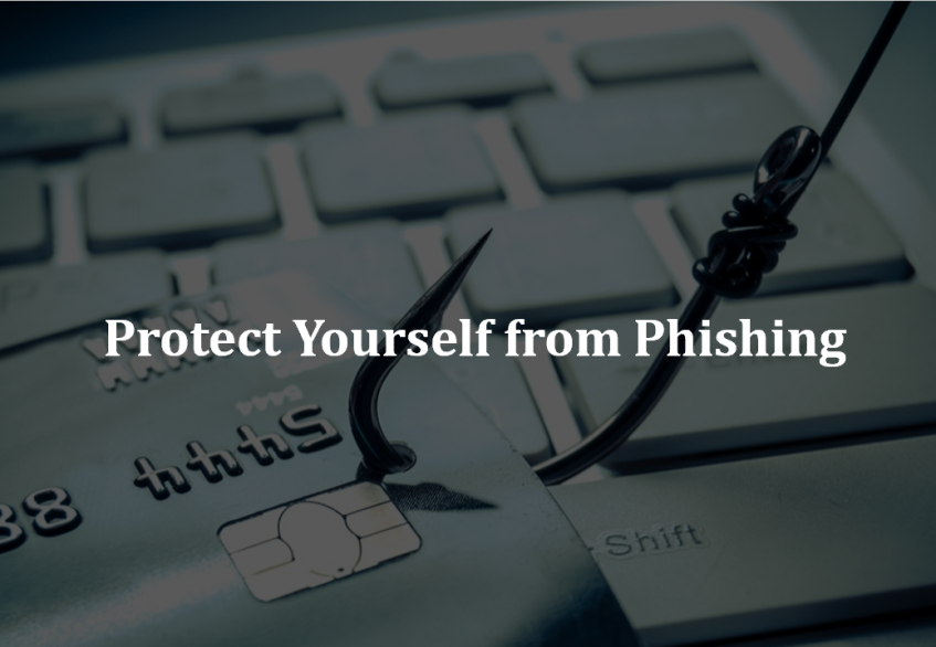 PROTECT YOURSELF FROM PHISHING