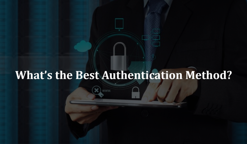 What's the Best Authentication Method?