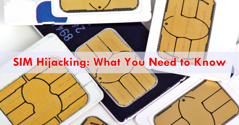 SIM Hijacking: What You Need to Know