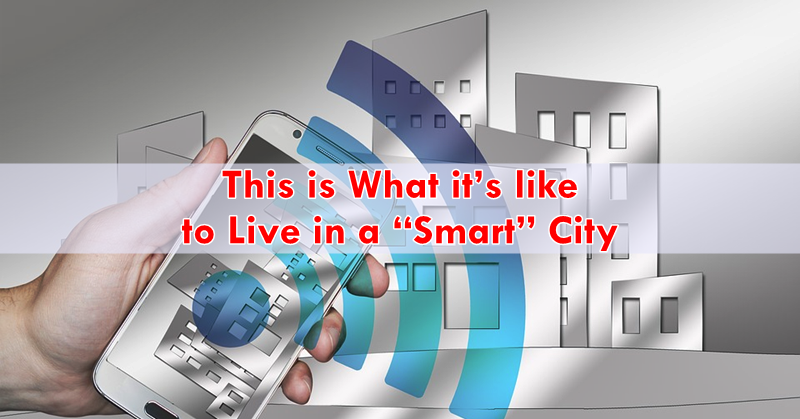 "This is What it's like to Live in a ""Smart"" City"