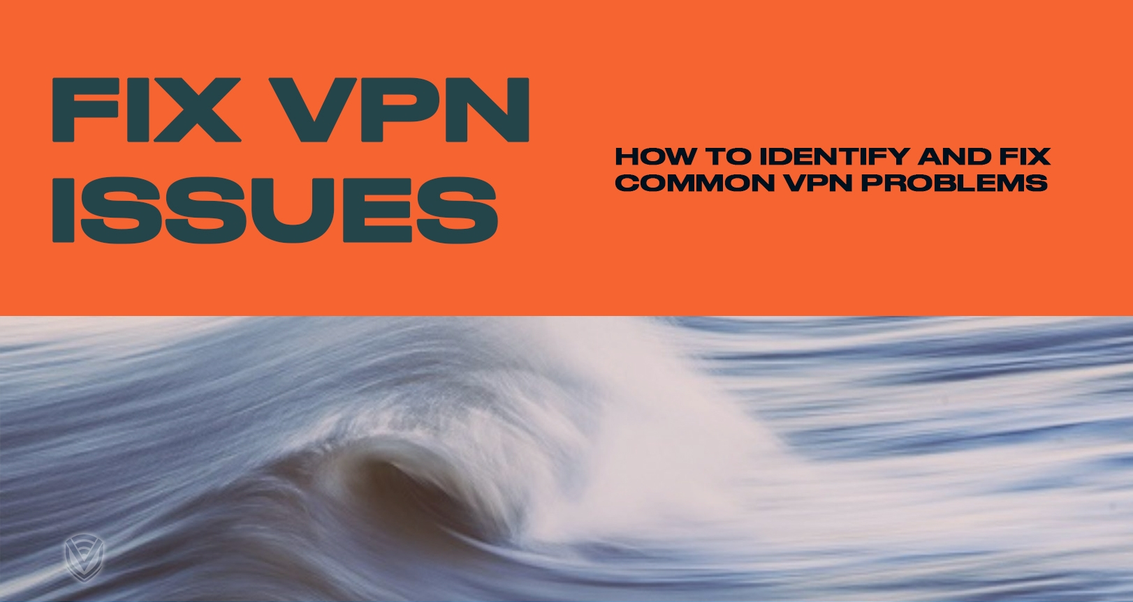 Fixing Common VPN Issues