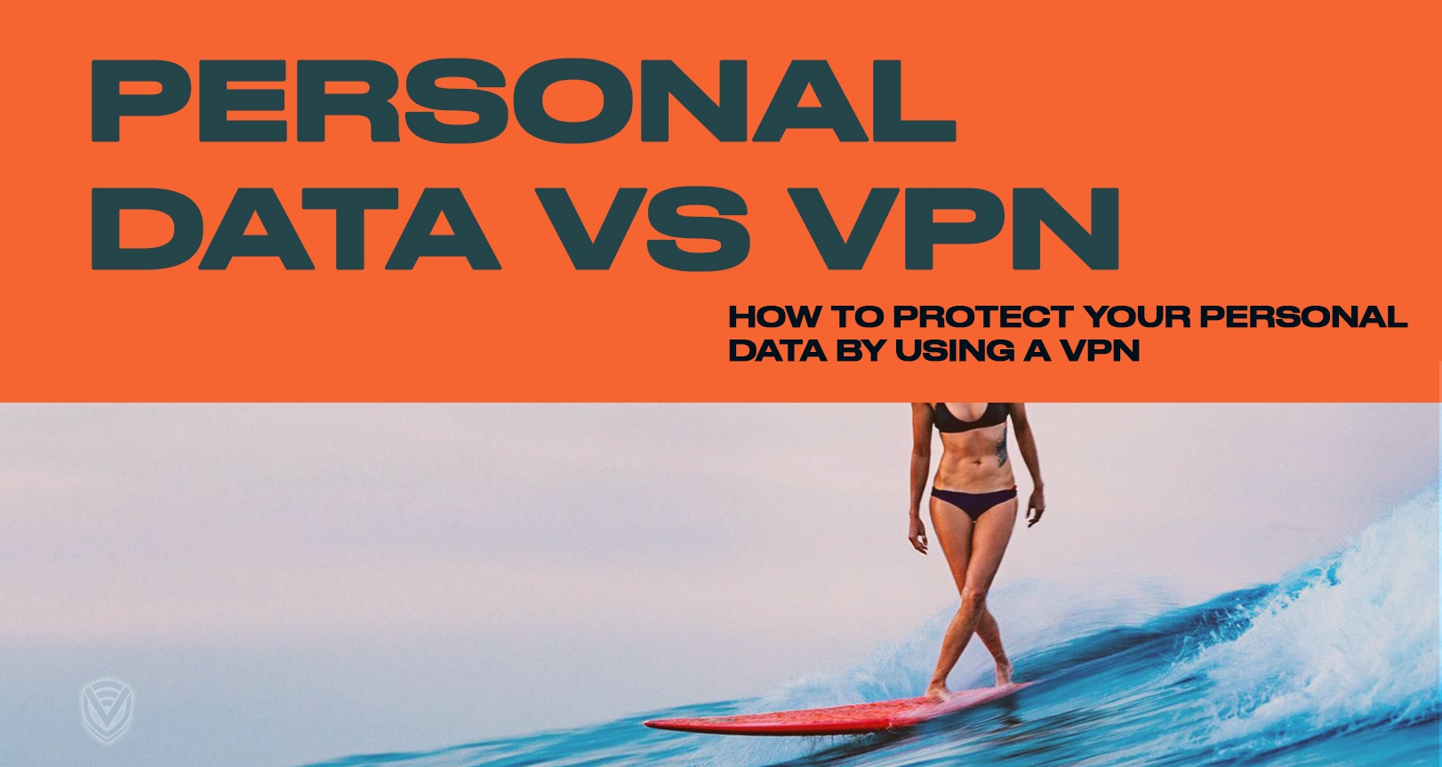 A VPN Will Help Your Personal Data To Remain Personal